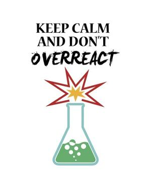 Keep Calm And Don't Overreact White by Color Me Happy