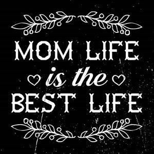 Mom Life Is The Best Life by Color Me Happy