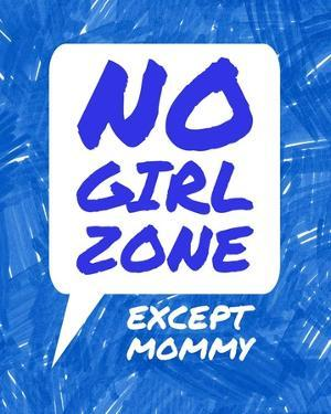 No Girl Zone Except Mommy by Color Me Happy