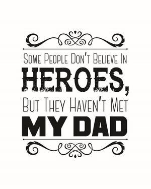 Some People Don't Believe in Heroes Dad White by Color Me Happy