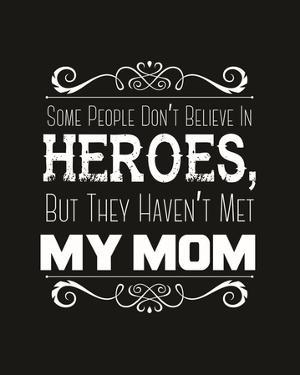Some People Don't Believe in Heroes Mom Black by Color Me Happy