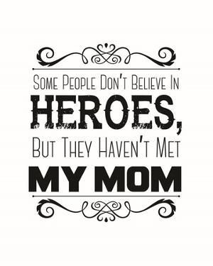 Some People Don't Believe in Heroes Mom White by Color Me Happy