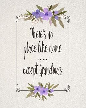 There's No Place Like Home Except Grandma's Purple Flowers by Color Me Happy