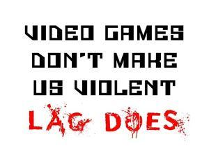 Video Games Don't Make us Violent - White by Color Me Happy