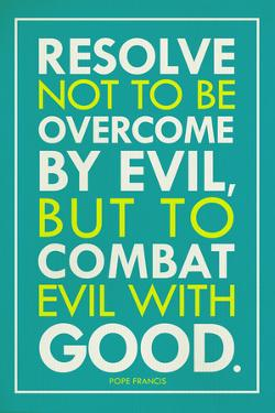 Combat Evil With Good Pope Francis Quote Religious