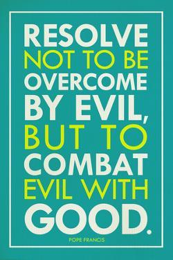 Combat Evil With Good Pope Francis Quote