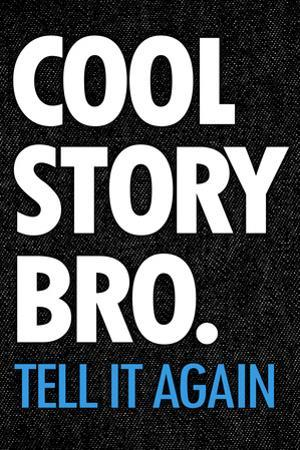 Cool Story Bro Tell It Again Humor Poster