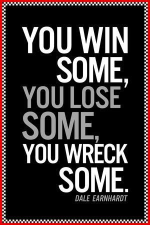 https://imgc.allpostersimages.com/img/posters/dale-earnhardt-you-win-some-quote_u-L-Q19E1MT0.jpg?p=0