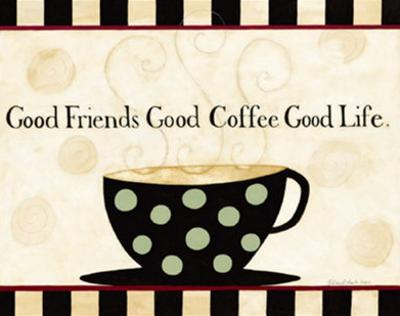 Good Friends, Good Coffee, Good Life by Dan Dipaolo