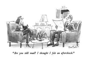 """""""Are you still mad?  I thought I felt an aftershock."""" - New Yorker Cartoon by Dana Fradon"""