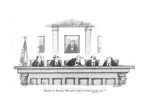 """Damn it, Fenton! We can't refuse to hear every case."" - New Yorker Cartoon by Dana Fradon"