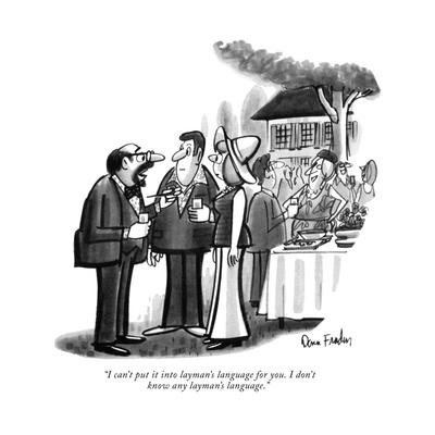 """""""I can't put it into layman's language for you. I don't know any layman's …"""" - New Yorker Cartoon"""