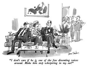 """""""I don't care if he is one of the few dissenting voices around. Make him s…"""" - New Yorker Cartoon by Dana Fradon"""