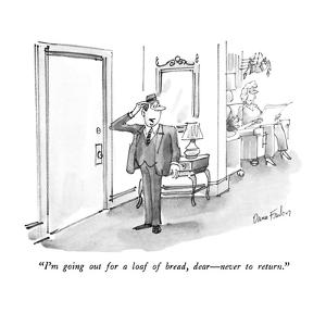 """I'm going out for a loaf of bread,  dear—never to return."" - New Yorker Cartoon by Dana Fradon"