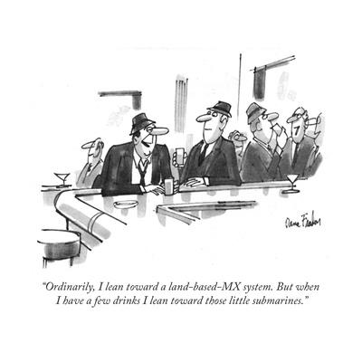 """""""Ordinarily, I lean toward a land-based-MX system. But when I have a few d?"""" - New Yorker Cartoon"""
