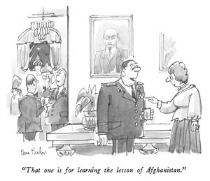 """""""That one is for learning the lesson of Afghanistan."""" - New Yorker Cartoon by Dana Fradon"""