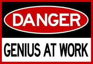 Danger Genius At Work Sign