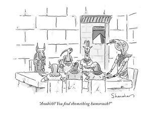 """Anubith? You find thomething humorouth?"" - New Yorker Cartoon by Danny Shanahan"