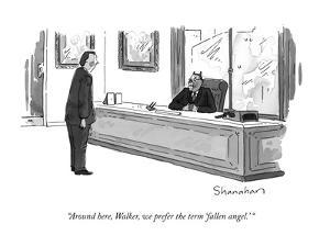 """Around here, Walker, we prefer the term 'fallen angel.' "" - New Yorker Cartoon by Danny Shanahan"