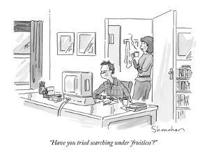 """""""Have you tried searching under 'fruitless'?"""" - New Yorker Cartoon by Danny Shanahan"""