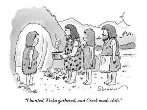 """I hunted, Tirka gathered, and Crock made chili."" - New Yorker Cartoon by Danny Shanahan"