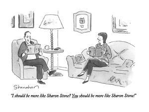 """""""I should be more like Sharon Stone?  You should be more like Sharon Stone…"""" - New Yorker Cartoon by Danny Shanahan"""
