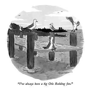"""I've always been a big Otis Redding fan."" - New Yorker Cartoon by Danny Shanahan"