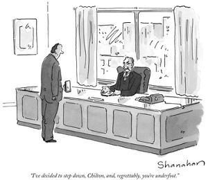 """I've decided to step down, Chilton, and, regrettably, you're underfoot."" - New Yorker Cartoon by Danny Shanahan"