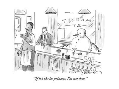 """""""If it's the ice princess, I'm not here."""" - New Yorker Cartoon by Danny Shanahan"""