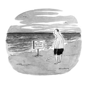 Man on beach reads sign that says 'No swimming beyond this point'. - New Yorker Cartoon by Danny Shanahan