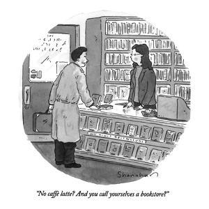 """No caffè latte? And you call yourselves a bookstore?"" - New Yorker Cartoon by Danny Shanahan"