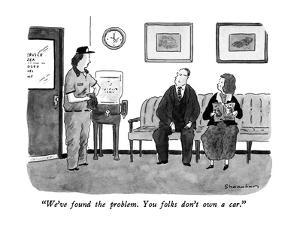 """""""We've found the problem. You folks don't own a car."""" - New Yorker Cartoon by Danny Shanahan"""
