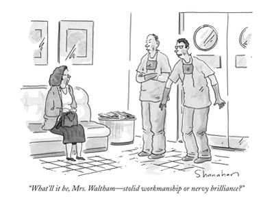 """""""What'll it be, Mrs. Waltham—stolid workmanship or nervy brilliance?"""" - New Yorker Cartoon by Danny Shanahan"""
