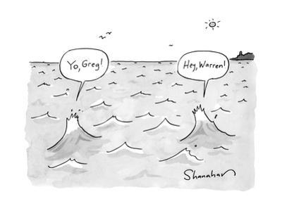 """Yo, Greg!"" ""Hey, Warren!"" - New Yorker Cartoon by Danny Shanahan"