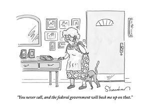 """""""You never call, and the federal government will back me up on that."""" - New Yorker Cartoon by Danny Shanahan"""