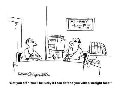 """""""Get you off?  You'll be lucky if I can defend you with a straight face!"""" - New Yorker Cartoon"""