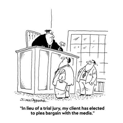 """""""In lieu of a trial jury, my client has elected to plea bargain with the m?"""" - Cartoon"""
