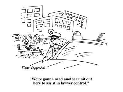 """""""We're gonna need another unit out here to assist in lawyer control."""" - Cartoon"""