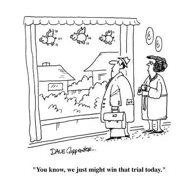 """""""You know, we just might win that trial today."""" - Cartoon"""
