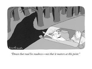 """Down that road lies madness—not that it matters at this point."" - New Yorker Cartoon by David Borchart"