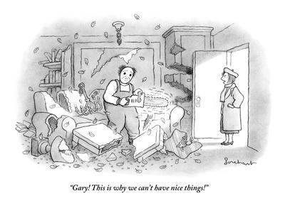 """""""Gary! This is why we can't have nice things!"""" - New Yorker Cartoon"""