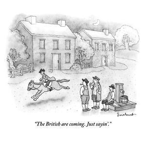 """""""The British are coming. Just sayin'."""" - New Yorker Cartoon by David Borchart"""
