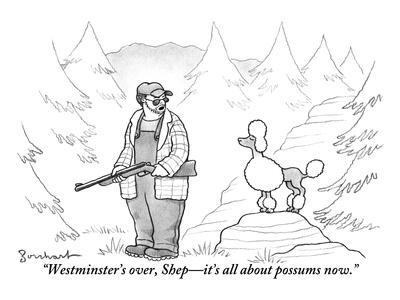 """""""Westminster's over, Shep?it's all about possums now."""" - New Yorker Cartoon"""