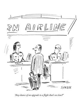 """Any chance of an upgrade to a flight that's on time?"" - New Yorker Cartoon by David Sipress"