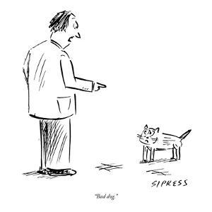"""Bad dog."" - New Yorker Cartoon by David Sipress"
