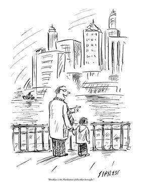 """""""Brooklyn is the Manhattan of the other boroughs."""" - New Yorker Cartoon by David Sipress"""