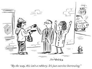 """""""By the way, this isn't a robbery. It's just coercive borrowing."""" - New Yorker Cartoon by David Sipress"""