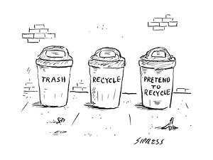 captionless(Trash Recycle Pretend to Recycle) - New Yorker Cartoon by David Sipress
