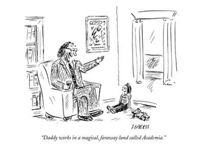 """""""Daddy works in a magical, faraway land called Academia."""" - New Yorker Cartoon"""
