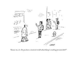 """""""Excuse me, sir. Do you have a moment to talk about Kanye's crushing perso?"""" - Cartoon by David Sipress"""